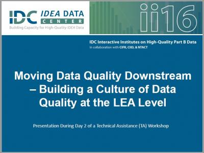Moving Data Quality Downstream - Building a Culture of Data Quality at the LEA Level